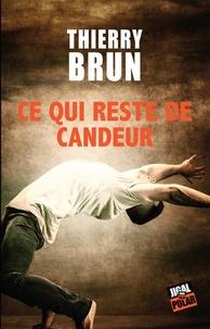 Thierry Brun - Ce qui reste de candeur.