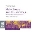Thierry Brun - Main basse sur les services - Chronique d'une réforme silencieuse.