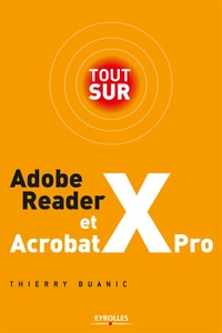 Thierry Buanic - Adobe Reader X et Acrobat X Pro.