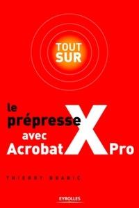 Thierry Buanic - Tout sur le prépresse avec Acrobat Xpro.