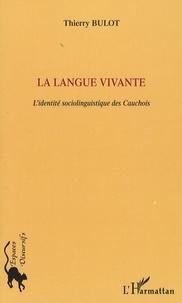 Thierry Bulot - La langue vivante - L'identité sociolinguistique des Cauchois.