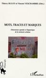 Thierry Bulot et Vincent Veschambre - Mots, Traces et Marques - Dimension spatiale et linguistique de la mémoire urbaine.