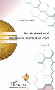Thierry Bulot - Perspectives en sociolinguistique - Tome 1, Lieux de ville et identité.