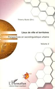 Thierry Bulot - Perspectives en sociolinguistique - Tome 2, Lieux de ville et territoires.