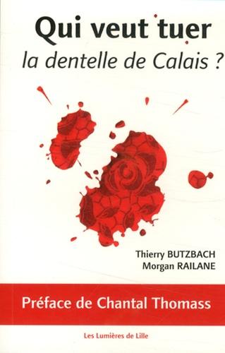 Thierry Butzbach et Morgan Railane - Qui veut tuer la dentelle de Calais ?.