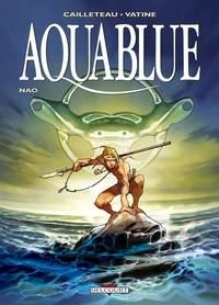Thierry Cailleteau et Olivier Vatine - Aquablue Tome 1 : Nao.