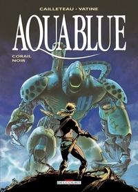 Thierry Cailleteau et Olivier Vatine - Aquablue Tome 4 : Corail Noir.