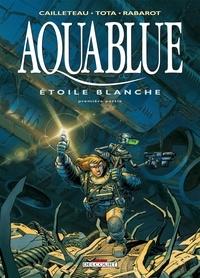 Thierry Cailleteau et Isabelle Rabarot - Aquablue Tome 6 : Etoile blanche - Première partie.