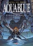 Thierry Cailleteau et Isabelle Rabarot - Aquablue Tome 7 : Etoile blanche - Seconde partie.
