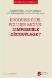Thierry Caminel et Philippe Frémeaux - Produire plus, polluer moins : l'impossible découplage ?.