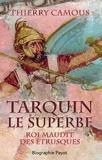 Thierry Camous - Tarquin le superbe - Roi maudit des Etrusques.