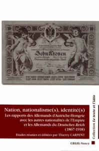 Thierry Carpent - Nation, nationalisme(s), identité(s) - Les rapports des Allemands d'Autriche-Hongrie avec les autres nationalités de l'Empire et les Allemands du Deutsches Reich (1867-1918).