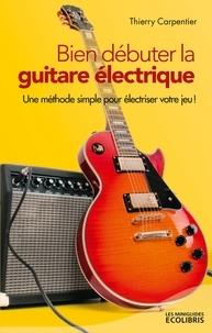 Thierry Carpentier - Bien débuter la guitare électrique.