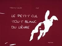 Thierry Cazals et  Zaü - Le petit cul tout blanc du lièvre.