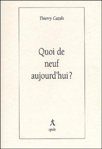 Thierry Cazals - Quoi de neuf aujourd'hui ?.