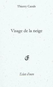 Thierry Cazals - Visage de la neige : poèmes pour un nouveau-né.