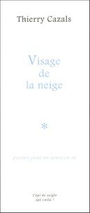 Thierry Cazals - Visage de la neige - Poèmes pour un nouveau-né.