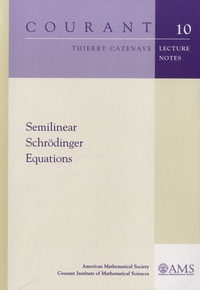 Thierry Cazenave - Semilinear Schrodinger Equations - Courant 10 : Lectures Notes..