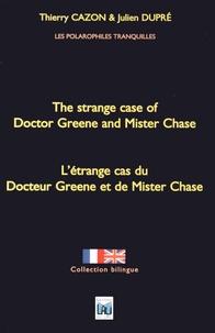 Thierry Cazon et Julien Dupré - L'étrange cas du Docteur Greene et de Mister Chase.