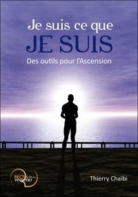 Thierry Chaïbi - Je suis ce que je suis - Des outils pour l'Ascension.