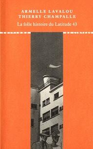 Thierry Champalle et Armelle Lavalou - La folle histoire du Latitude 43 - Grandeur et décadence du chef-d'oeuvre de Georges-Henri Pingusson à Saint-Tropez.