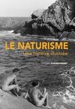 Thierry Chardonnet - Le naturisme - Une histoire illustrée.