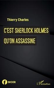 Thierry Charles - C'est Sherlock Holmes qu'on assassine.
