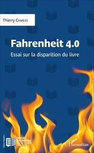 Thierry Charles - Fahrenheit 4.0 - Essai sur la disparition du livre.