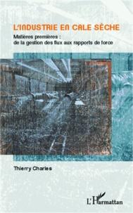 L'industrie en cale sèche- Matière premières : de la gestion des flux aux rapports de force - Thierry Charles |