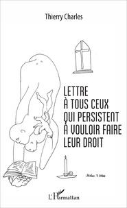 Thierry Charles - Lettre à tous ceux qui persistent à vouloir faire leur droit.