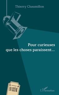 Thierry Chaumillon - Pour curieuses que les choses paraissent....