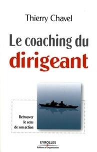 Thierry Chavel - Le coaching du dirigeant - Retrouver le sens de son action.