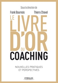 Thierry Chavel et Frank Bournois - Le livre d'or du coaching - Nouvelles pratiques et perspectives.