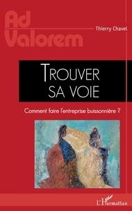 Thierry Chavel - Trouver sa voie - Comment faire l'entreprise buissonnière ?.