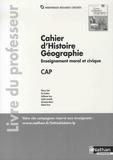 Thierry Chef et Eric Godeau - Cahier d'Histoire Géographie Enseignement moral et civique CAP - Livre du professeur.