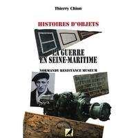 Thierry Chion - La guerre en Seine-Maritime - Histoires d'objets.