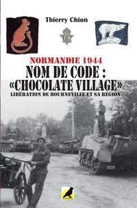 """Thierry Chion - Normandie 1944. Nom de code : """"Chocolat village"""" - Libération de Bourneville et sa région."""