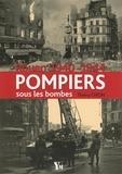 Thierry Chion - Pompiers sous les bombes - Rouen, 1940-1944.