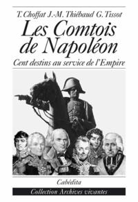 Thierry Choffat et Jean-Marie Thiébaud - Les Comtois de Napoléon - Cent destins au service de l'Empire.