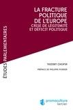 Thierry Chopin et Philippe Poirier - La fracture poliltique de l'Europe - Crise de légitimité et déficit politique.