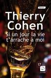 Thierry Cohen - Si un jour la vie t'arrache à moi.