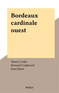 Thierry Colin et Bernard Combeaud - Bordeaux cardinale ouest.