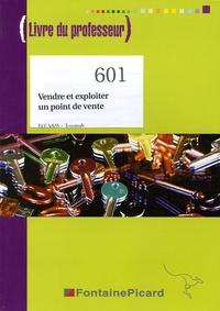 Thierry Colin et Karine Gaujour-Dromard - Vendre et exploiter un point de vente Tle BEP VAM - Livre du professeur.