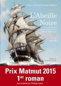 Thierry Conq et Ronan Robert - L'Abeille Noire - Ou les Aventures d'une jeune Armoricaine à Saint-Domingue.
