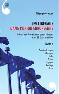 Thierry Coosemans - Les libéraux dans l'Union européenne - Tome 1, Richesse et diversité des partis libéraux dans 15 états membres.