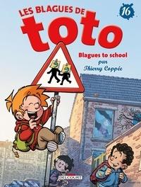 Thierry Coppée - Les Blagues de Toto Tome 16 : Blagues to school.