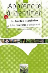 Thierry Cornu - Apprendre à identifier les feuillus, les palmiers et les conifères d'ornement.