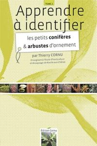 Thierry Cornu - Apprendre à identifier les petits conifères et arbustes d'ornement.