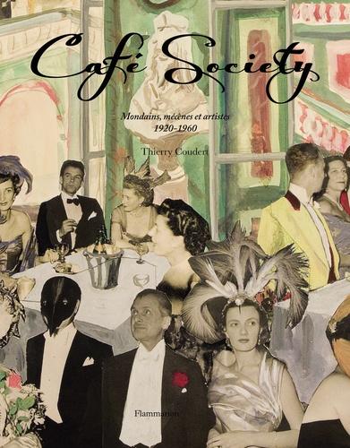 Thierry Coudert - Café Society - Mondains, mécènes et artistes, 1920-1960.