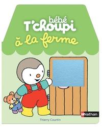Thierry Courtin - Bébé T'choupi à la ferme.